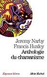 echange, troc Jeremy Narby, Francis Huxley - Anthologie du chamanisme : Cinq cents ans sur la piste du savoir