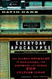 Everyday Apocalypse: The Sacred Revealed in Radiohead, the Simpsons, and Other Pop Culture Icons (158743055X) by Dark, David