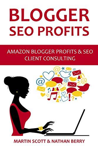 BLOGGER SEO PROFITS (2016): Amazon Blogger Profits & SEO Client Consulting (2 in 1 bundle)