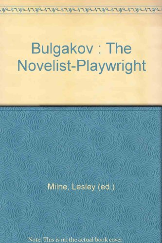Bulgakov: The Novelist-Playwright