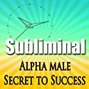 Alpha Male the Secret to Success Subliminal: Powerful Confidence Deep Relaxation-Sleep Change-Binaural Beats  by Subliminal Hypnosis