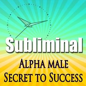 Alpha Male the Secret to Success Subliminal: Powerful Confidence Deep Relaxation-Sleep Change-Binaural Beats | [Subliminal Hypnosis]