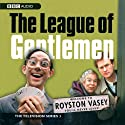 The League of Gentlemen: TV Series 3 Radio/TV Program by Jeremy Dyson Narrated by Mark Gatiss, Steve Pemberton, Reece Shearsmith