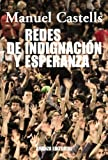Redes de indignacin y esperanza / Networks of Outrage and hope: Los movimientos sociales en la era de internet / Social movements in the Internet age (Spanish Edition)