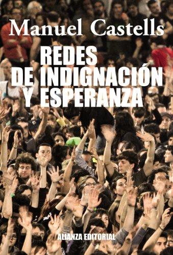 redes-de-indignacion-y-esperanza-los-movimientos-sociales-en-la-era-de-internet-spanish-edition