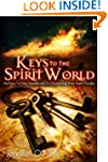 Keys to the Spirit World: An Easy To...