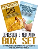 Depression & Meditation Box Set: How To Meditate To Get Rid Of Depression And Feel Happy Instantly (Depression And Anxiety, Meditation For Beginners, Depression ... Techniques, Depression Self Help)
