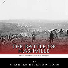 The Greatest Civil War Battles: The Battle of Nashville (       UNABRIDGED) by Charles River Editors Narrated by Pattie Shaughnessy