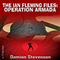 The Ian Fleming Files: Operation Armada, Book 1 of The Ian Fleming Files (       UNABRIDGED) by Damian Stevenson Narrated by Wayne Farrell