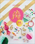 Oh Joy!: 60 Ways to Create & Give Joy
