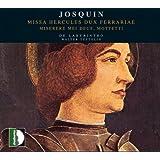 Josquin: Missa Hercules Dux Ferrariae; Miserere mei Deus; Motetti