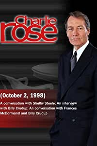 Charlie Rose with Shelby Steele; Frances McDormand; Billy Crudup (October 2, 1998)