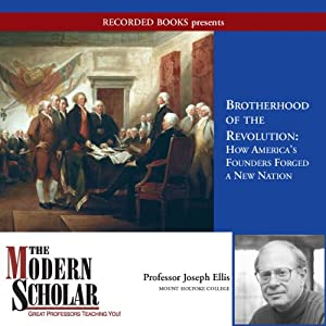 The Modern Scholar - Brotherhood of the Revolution - How America's Founders Forged a New Nation  - Joseph Ellis