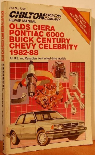 Chilton'S Repair Manual Olds Ciera Pontiac 6000 Buick Century Chevy Celebrity 1982-88: All U.S. And Canadian Front Wheel Drive Models/Part No 7309 (Chilton'S Repair Manual (Model Specific))