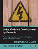 Unity 3D Game Development by Example: Beginner's Guide: a Seat-of-your Pants Manual for Building Fun, Groovy Little Games...
