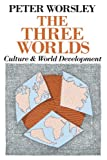 The Three Worlds: Culture and World Development (0226907554) by Worsley, Peter