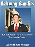 Beltway Bandits: Killer History Looks at the Criminals that Run the Country!