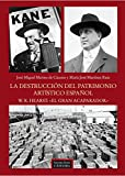 img - for La destrucci n del patrimonio art stico espa ol / The destruction of the Spanish artistic heritage: W.r. Hearst: El Gran Acaparador / W.r. Hearst: the Great Hoarder (Spanish Edition) book / textbook / text book