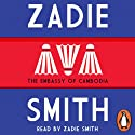 The Embassy of Cambodia Audiobook by Zadie Smith Narrated by Zadie Smith