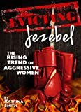 Evicting Jezebel: The Rising Trend of Aggressive Women