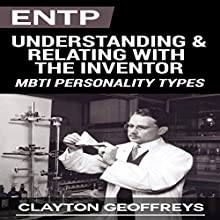 ENTP: Understanding & Relating with the Inventor (MBTI Personality Types) | Livre audio Auteur(s) : Clayton Geoffreys Narrateur(s) : Ron Welch