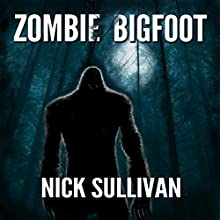 Zombie Bigfoot: Creature Quest Series, Book 1 Audiobook by Nick Sullivan Narrated by Nick Sullivan