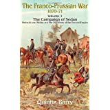 FRANCO-PRUSSIAN WAR 1870-1871 VOLUME 1: THE CAMPAIGN OF SEDAN: Helmuth von Moltke and the Overthrow of the Second Empire ~ Quintin Barry
