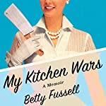My Kitchen Wars: A Memoir | Betty Fussell