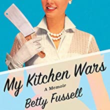 My Kitchen Wars: A Memoir (       UNABRIDGED) by Betty Fussell Narrated by Jennifer Chambers