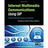 Internet Multimedia Communications Using SIP: A Modern Approach Including Java� Practice (The Morgan Kaufmann Series in Networking) ~ Rogelio Mart�nez Perea