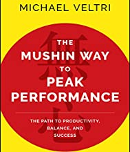 The Mushin Way to Peak Performance: The Path to Productivity, Balance, and Success Audiobook by Michael Veltri Narrated by Michael Veltri, Tim Andres Pabon