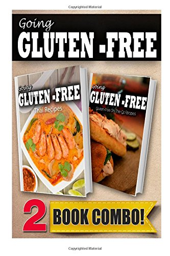Gluten-Free Thai Recipes And Gluten-Free On-The-Go Recipes: 2 Book Combo (Going Gluten-Free)
