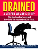 img - for Drained - A Modern Woman's Guide: Why You Have Low Energy and How To Fix The Problem Once and For All. (The Martin Clinic Definitive Guide on Health) book / textbook / text book