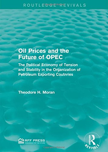 Oil Prices and the Future of OPEC: The Political Economy of Tension and Stability in the Organization of Petroleum Expor