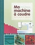 echange, troc Wendy Gardiner, Lorna Knight - Ma machine à coudre : Techniques & décors