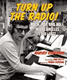Turn Up the Radio!: Rock, Pop, and Roll in Los Angeles 1956–1972