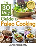 The 30 Day Guide to Paleo Cooking: Entire Month of Paleo Meals by Staley, Bill, Mason, Hayley (2013) Paperback