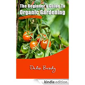 Beginners Guide To Organic Gardening