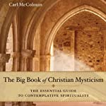 The Big Book of Christian Mysticism: The Essential Guide to Contemplative Spirituality | Carl McColman