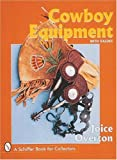 img - for Cowboy Equipment (A Schiffer Book for Collectors) by Overton, Joice (1997) Hardcover book / textbook / text book