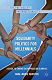 img - for Solidarity Politics for Millennials: A Guide to Ending the Oppression Olympics (Politics of Intersectionality) book / textbook / text book