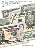 img - for A Path to the Next Generation of U.S. Banknotes: Keeping Them Real book / textbook / text book