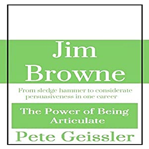 Jim Browne: From Sledge Hammer to Considerate Persuasiveness in One Career Audiobook