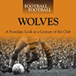 When Football Was Football: Wolves: A...