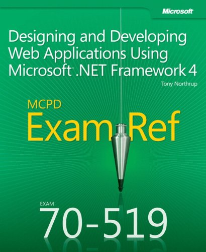 Tony Northrup - MCPD 70-519 Exam Ref: Designing and Developing Web Applications Using Microsoft .NET Framework 4