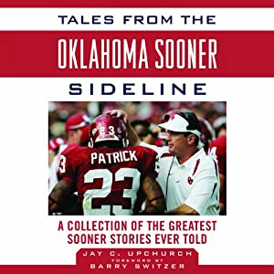 Tales from the Oklahoma Sooner Sideline: A Collection of the Greatest Sooner Stories Ever Told | [Jay Upchurch]