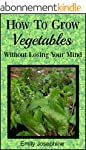 How To Grow Vegetables Without Losing...