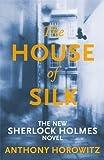 The House of Silk: The New Sherlock Holmes Novel (Sherlock Holmes Novel 1) by Horowitz, Anthony (2012) Anthony Horowitz
