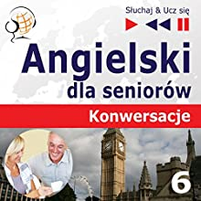 Angielski dla seniorów - Konwersacje, Część 6: Trening slówek i zwrotów (Sluchaj & Ucz sie) Audiobook by Dorota Guzik Narrated by Lara Kalenik, Barbara Kubica-Daniel, Michael Brown, Aleksy Perski, Tadeusz Z. Wolanski