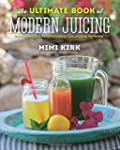 The Ultimate Book of Modern Juicing:...
